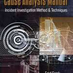 Looking For Performance Improvement Solutions? Cause Analysis Manual: Incident Investigation Method & Techniques