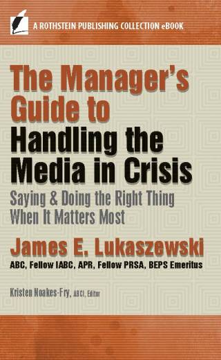 Guide to Handling the Media in Crisis: Saying & Doing the Right Thing When It Matters Most