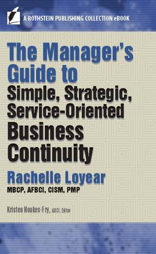 The Manager's Guide to Simple, Strategic, Service-Oriented Business Continuity Management